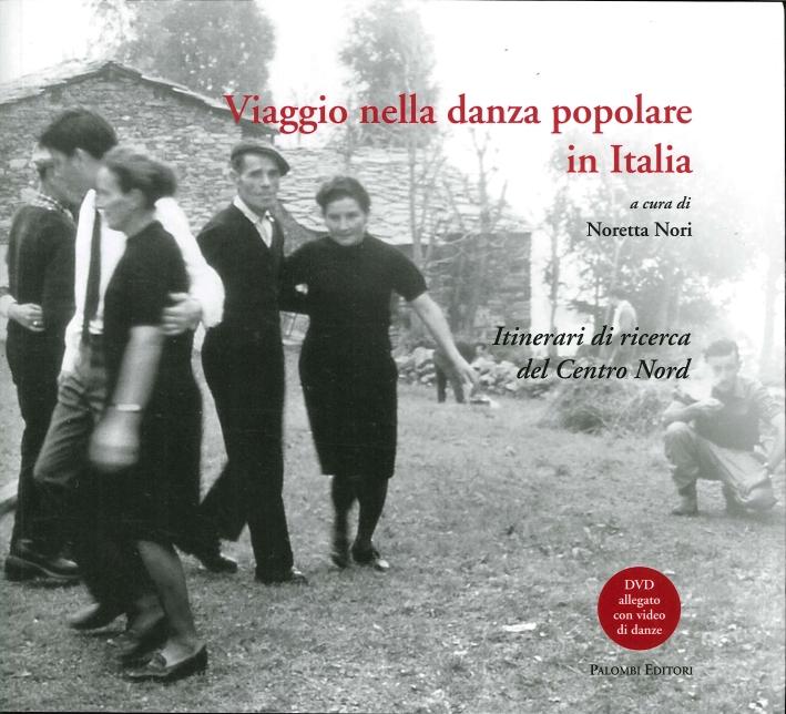 Viaggio nella Danza Popolare in Italia. Itinerari di Ricerca del Centro Nord. [Con DVD]