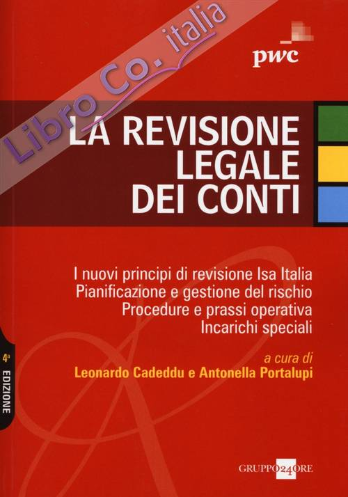 La Revisione Legale dei Conti. I Nuovi Principi di Revisione Isa Italia, Pianificazione e Gestione del Rischio. Procedure e Prassi Operativa. Incarichi Speciali