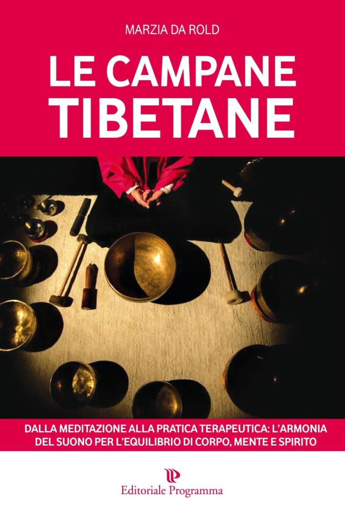 Le campane tibetane. Dalla meditazione alla pratica terapeutica: l'armonia del suono per l'equilibrio di corpo, mente e spirito