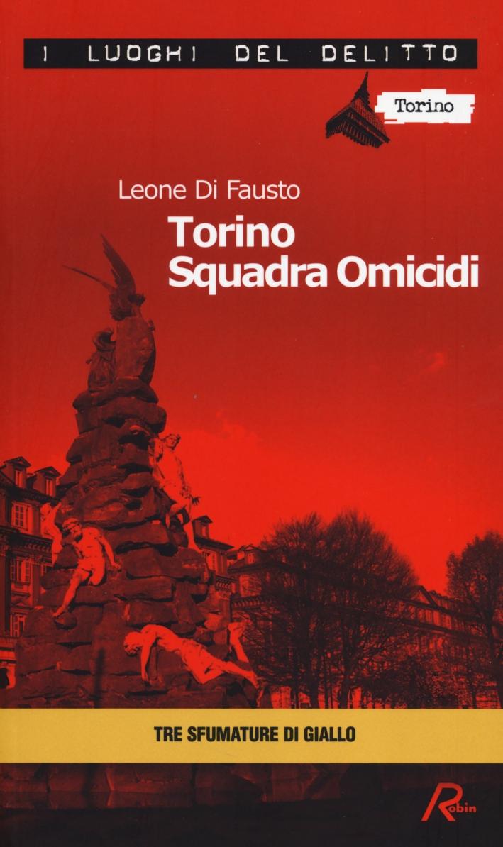 Torino squadra omicidi. Le inchieste della Procura e Questura di Torino. Vol. 3