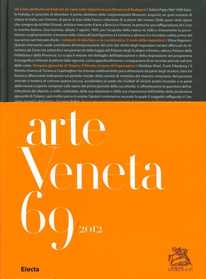 Arte Veneta. Rivista di Storia dell'Arte. Vol. 69