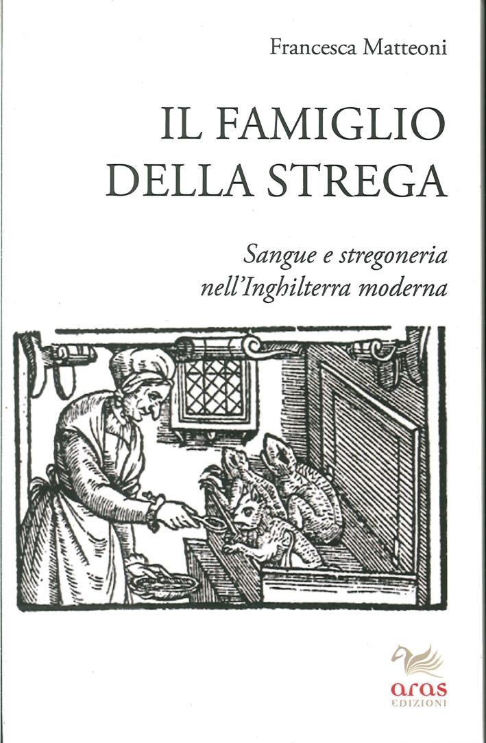 Il Famiglio della Strega. Sangue e Stregoneria nell'Inghiletrra Moderna