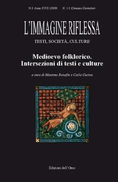 L'immagine riflessa. Testi, società, culture. I-II. 2009 (gennaio-dicembre). Medioevo folklorico. Intersezioni di testi e culture