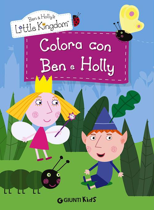 Colora con Ben e Holly. Ben & Holly's Little Kingdom
