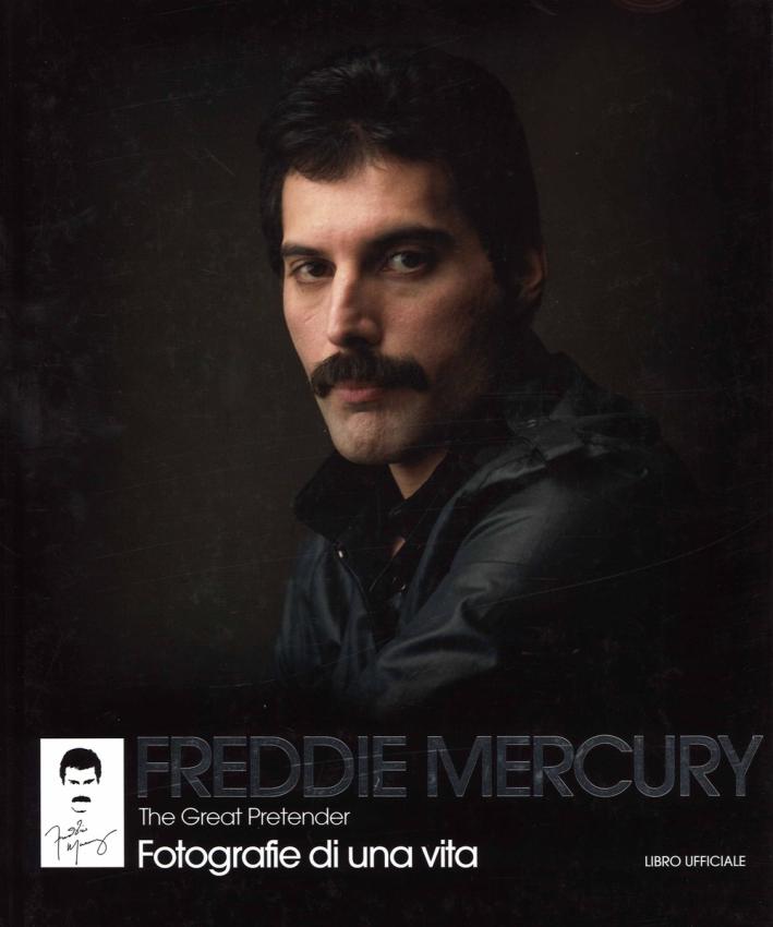 Freddie Mercury. The Great Pretender. Fotografie di una vita. Ediz. illustrata
