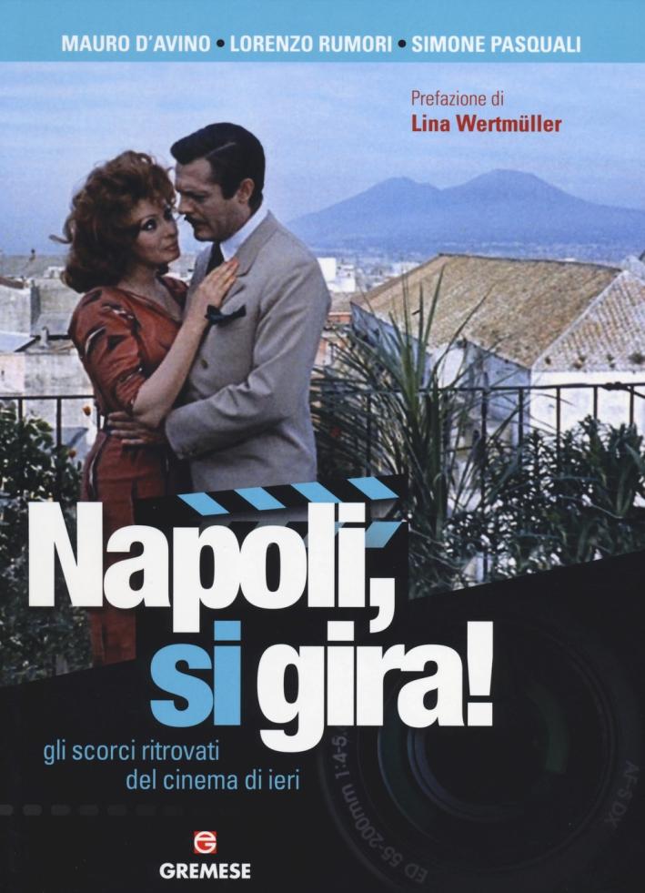 Napoli, si gira! Gli scorci ritrovati del cinema di ieri. Ediz. illustrata