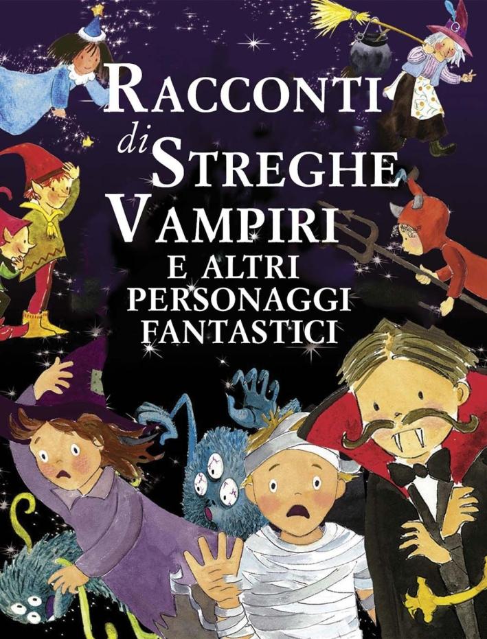 Racconti di streghe vampiri e altri personaggi fantastici. Ediz. illustrata