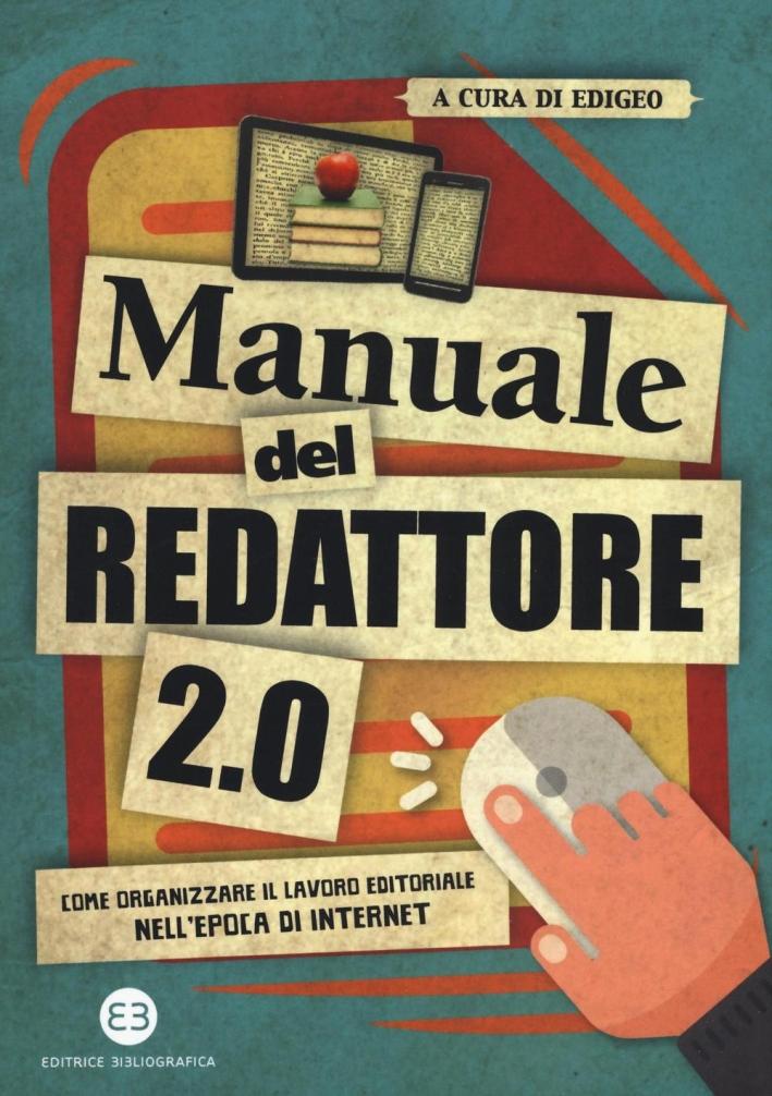 Manuale del redattore 2.0. Come organizzare il lavoro editoriale nell'epoca di internet