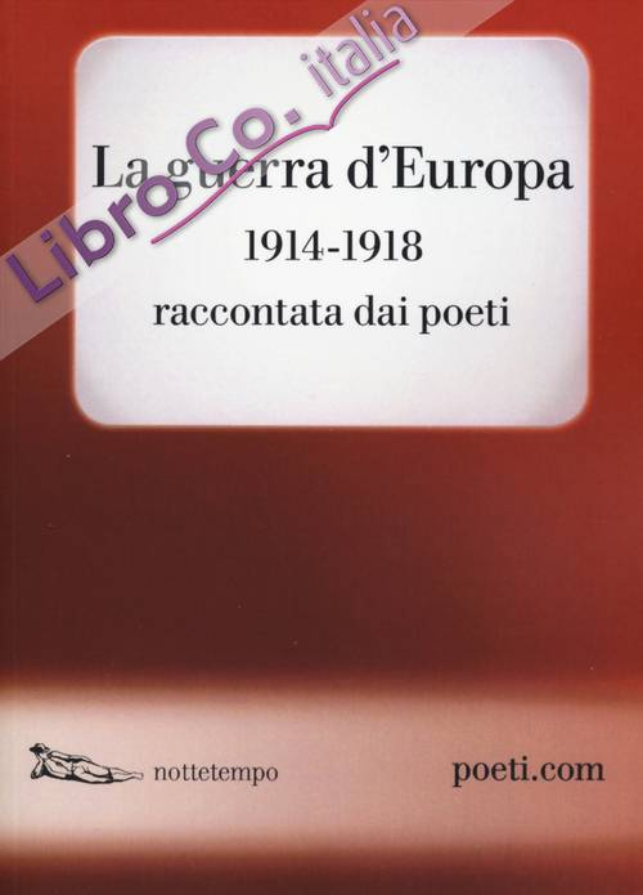 La guerra d'Europa 1914-1918. Raccontata dai poeti. Testo originale a fronte