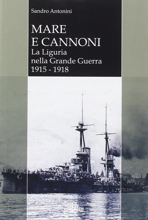 Mare e cannoni. La Liguria nella grande guerra 1915-1918