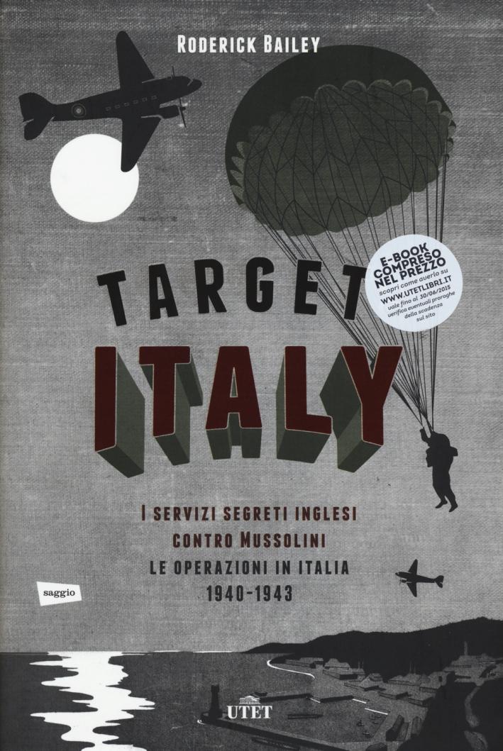 Target: Italy. I servizi segreti inglesi contro Mussolini. Le operazioni in Italia 1940-1943
