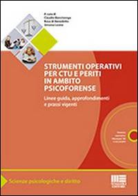 Strumenti operativi per CTU e periti in ambito psicoforense. Linee guida, approfondimenti e prassi vigenti. Con CD-ROM