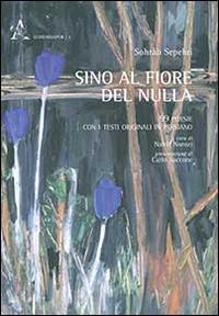 Sino al Fiore del Nulla. 99 Poesie. [Ed. Italiano e Persiano]