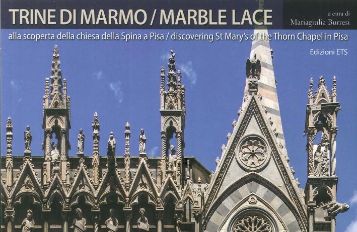 Trine di Marmo. Marble Lace. Alla Scoperta della Chiesa della Spina a Pisa. Discovering St Mary of the Thorn Chapel in Pisa