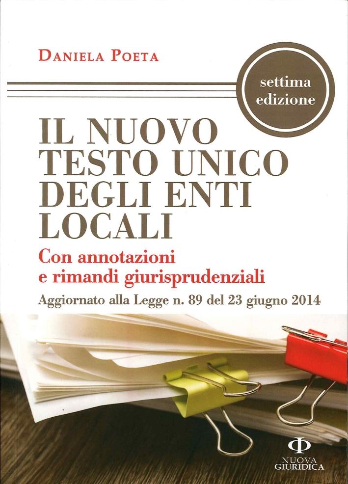 Il Nuovo Testo Unico degli Enti Locali con Annotazioni e Rimandi Giurisprudenziali Aggiornato alla Legge N. 89 del 23 Giugno 2014