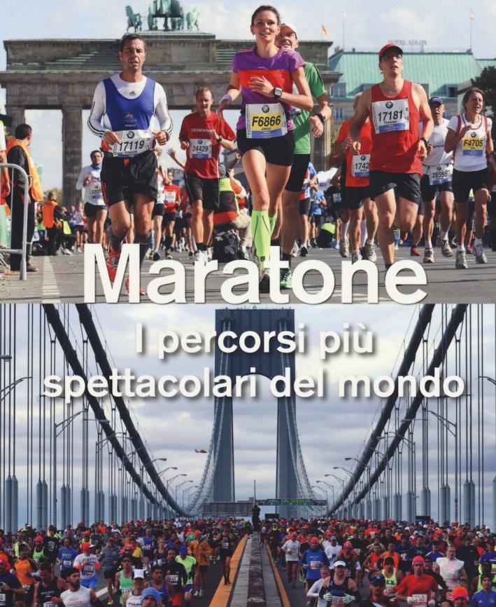 Maratone. I percorsi più spettacolari del mondo. Ediz. illustrata