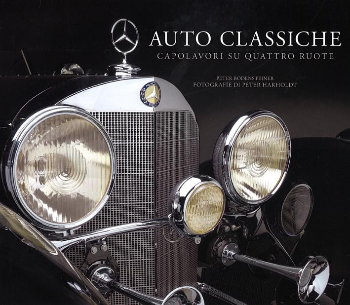 Auto classiche. Capolavori su quattro ruote. Ediz. illustrata