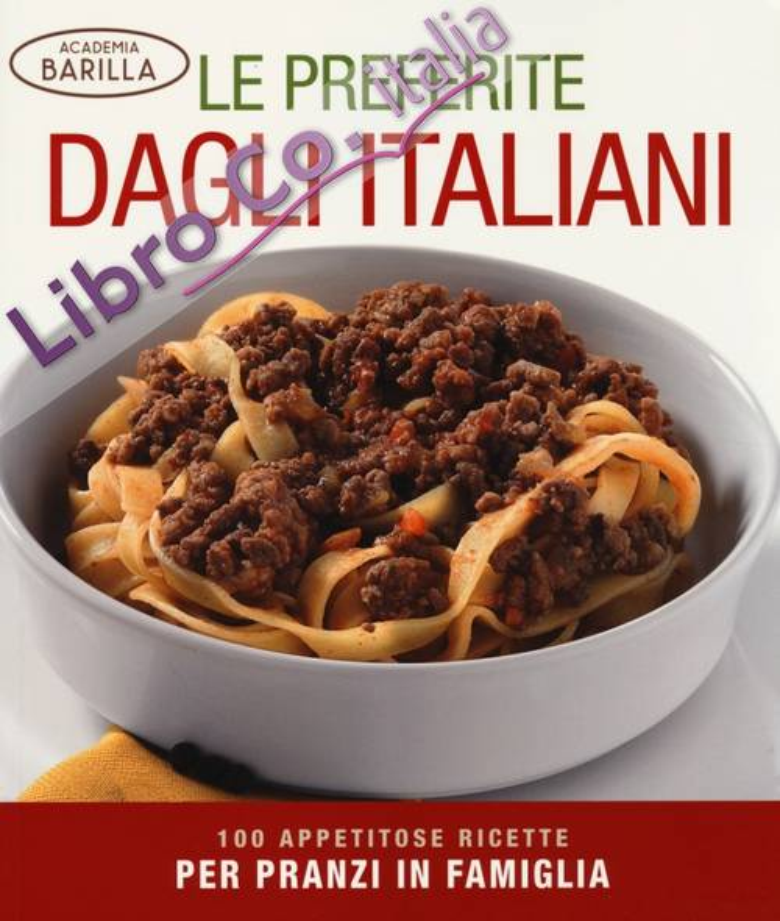 Le preferite dagli italiani. 100 appetitose ricette per pranzi in famiglia. Ediz. illustrata