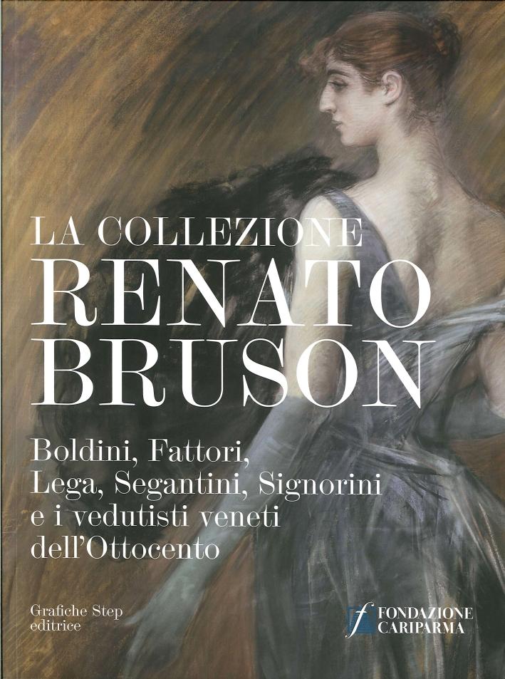 La Collezione Renato Bruson. Boldini, Fattori, Lega, Segantini, Signorini e i Vedutisti Veneti dell'Ottocento