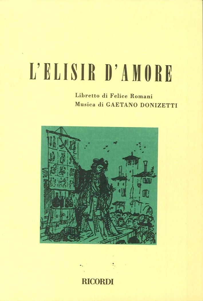 L'Elisir d'Amore. Melodramma in Due Atti. Musica di Gaetano Donizetti