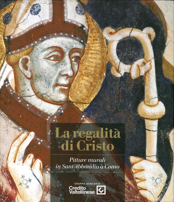 La Regalità di Cristo. Pitture Murali in Sant'Abbondio a Como