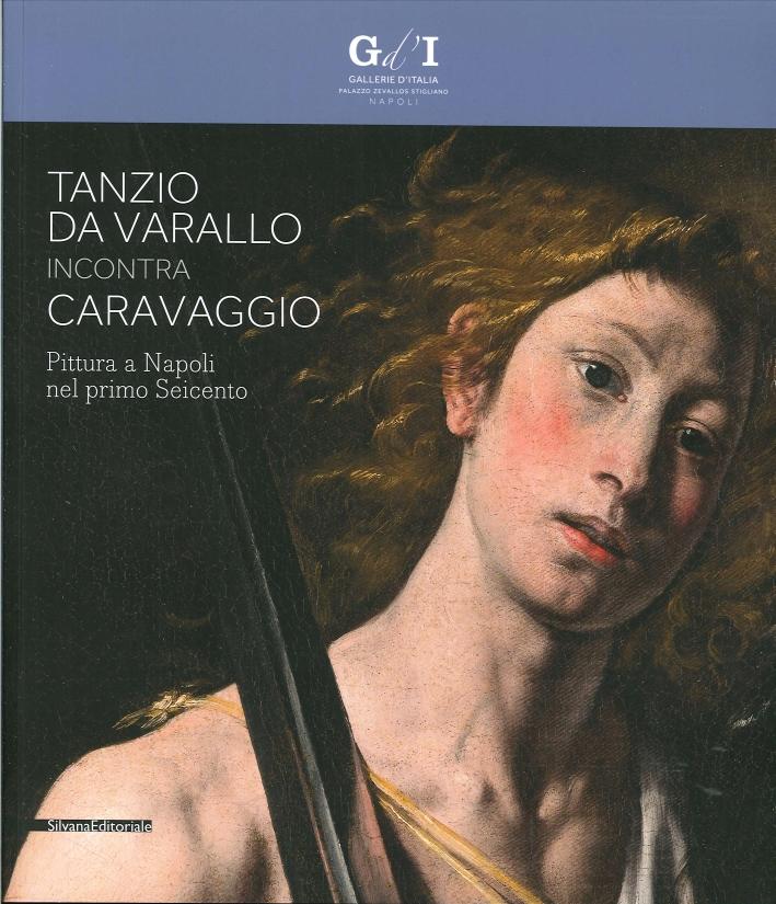 Tanzio Da Varallo Incontra Caravaggio. Pittura a Napoli nel Primo Seicento