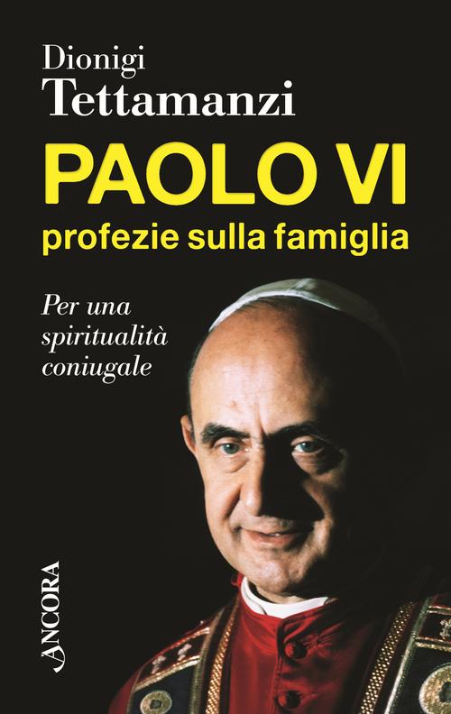 Paolo Vi. Profezie sulla Famiglia