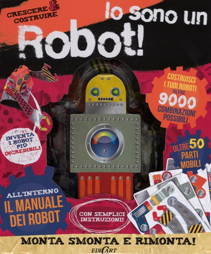 Io sono un robot! Crescere & costruire. Ediz. illustrata. Con gadget