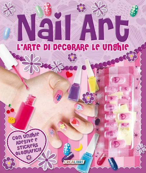 Nail Art. L'Arte di Decorare le Unghie. con Gadget