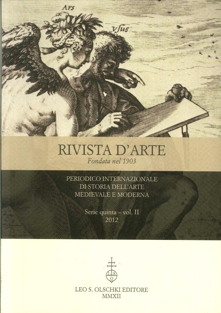 Rivista d'arte. Quinta serie. II. 2012. Periodico Internazionale di Storia dell'Arte Medievale e Moderna.