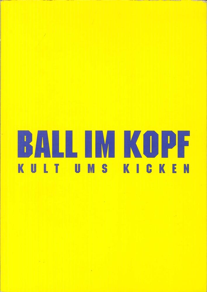 Ball Im Kopf. Kult Ums Kicken. With DVD