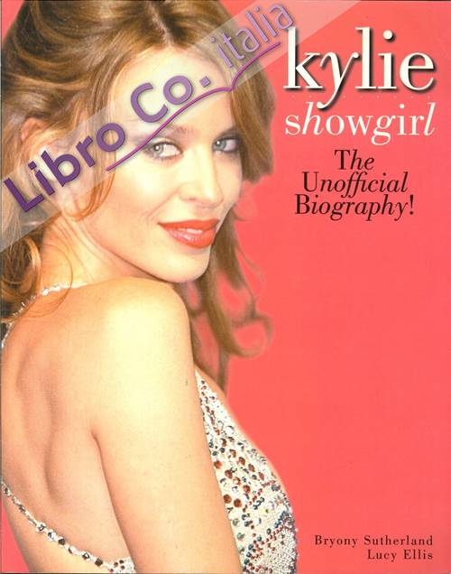 Kylie Showgirl. The Unofficial Biography!.