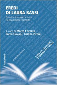 Eredi di Laura Bassi. Docenti e ricercatrici in Italia tra età moderna e presente