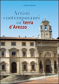 Artisti contemporanei in terra d'Arezzo. Ediz. illustrata