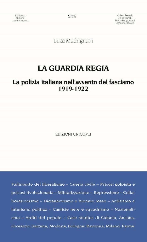 La Guardia Regia. La polizia italiana nell'avvento del fascismo (1919--1922)