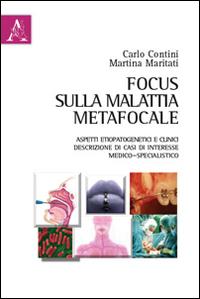 Focus sulla malattia metafocale. Aspetti etiopatogenetici e clinici. Descrizione di casi di interessi medico-specialistico.