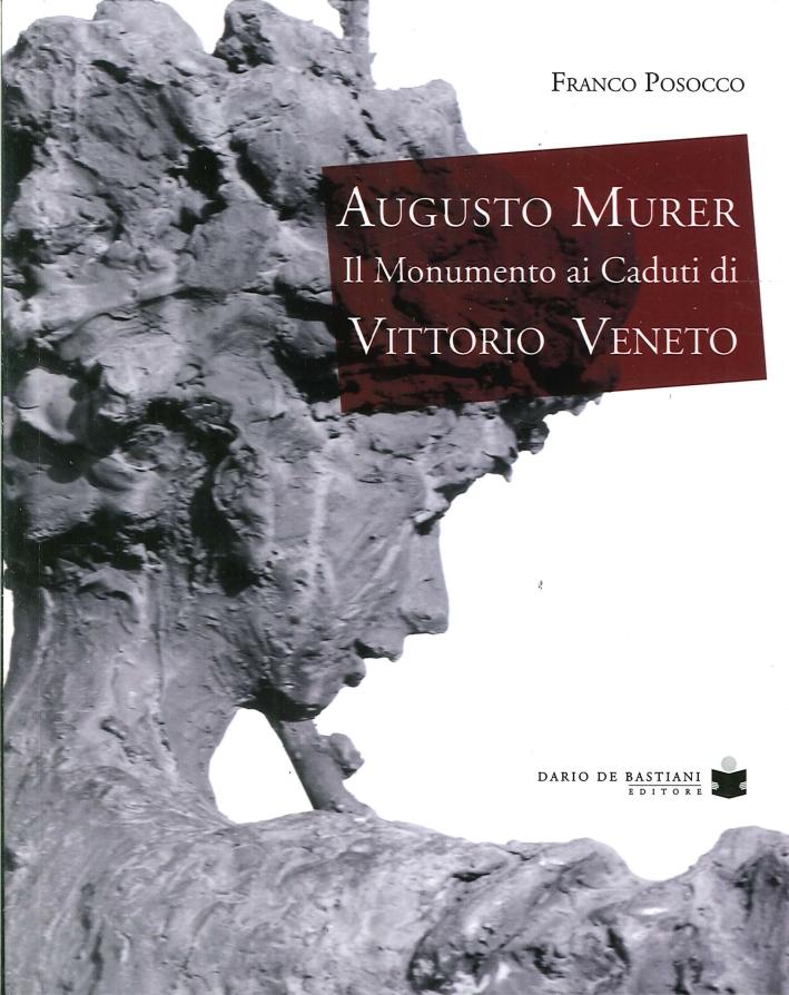 Augusto Murer. Il Monumento ai Caduti di Vittorio Veneto
