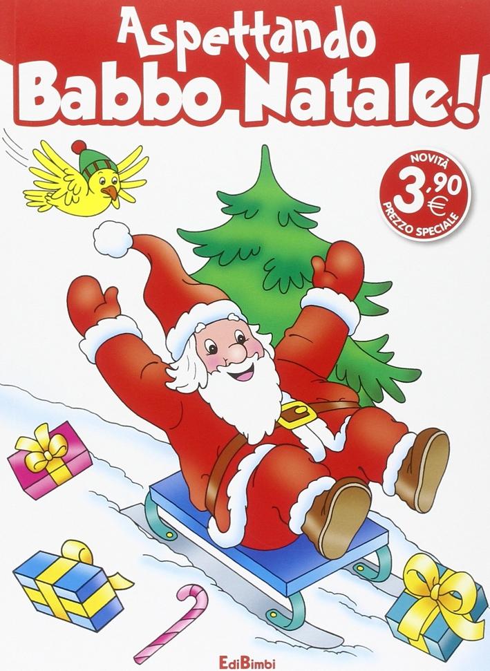 Evviva Babbo Natale! Aspettando Babbo Natale! Ediz. illustrata