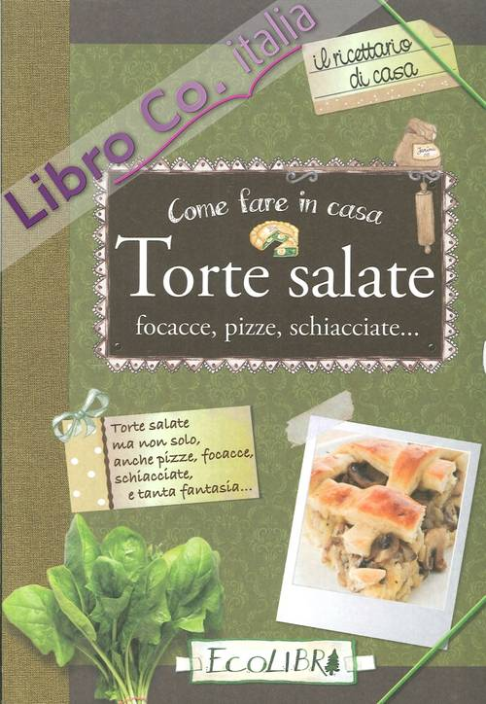 Come fare in casa torte salate, focacce, pizze, schiacciate...