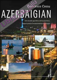Azerbaigian. Uno studio giuridico ed economico. Opportunità d'investimento e sviluppo.