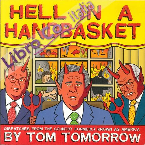 Hell in a Handbasket. Dispatches from the Country Formerly Known as America by Tom Tomorrow
