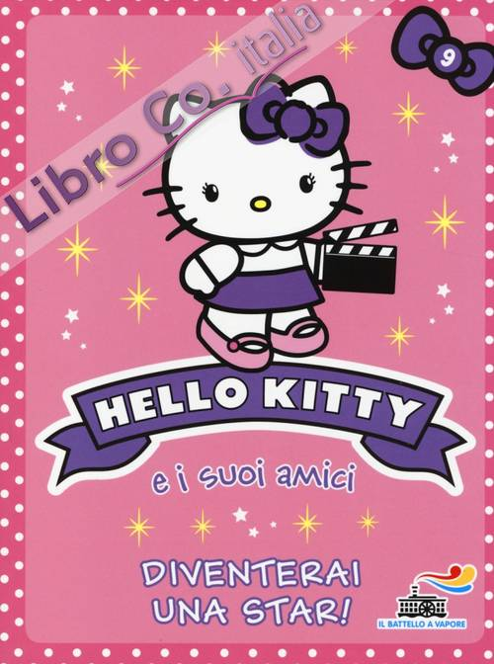 Diventerai una star! Hello Kitty e i suoi amici. Vol. 9