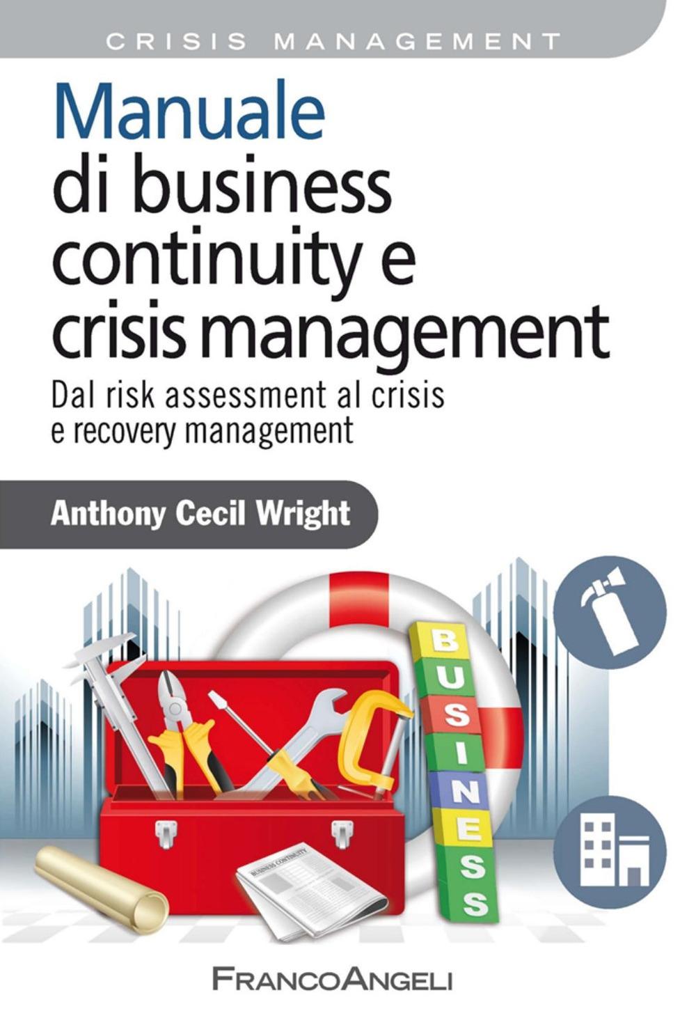 Manuale di business continuity e crisis management. Dal risk assessment al crisis e recovery management