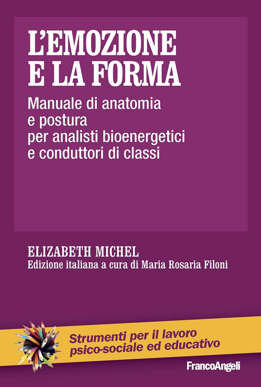 L'emozione e la forma. Manuale di anatomia e postura per analisti bioenergetici e conduttori di classi