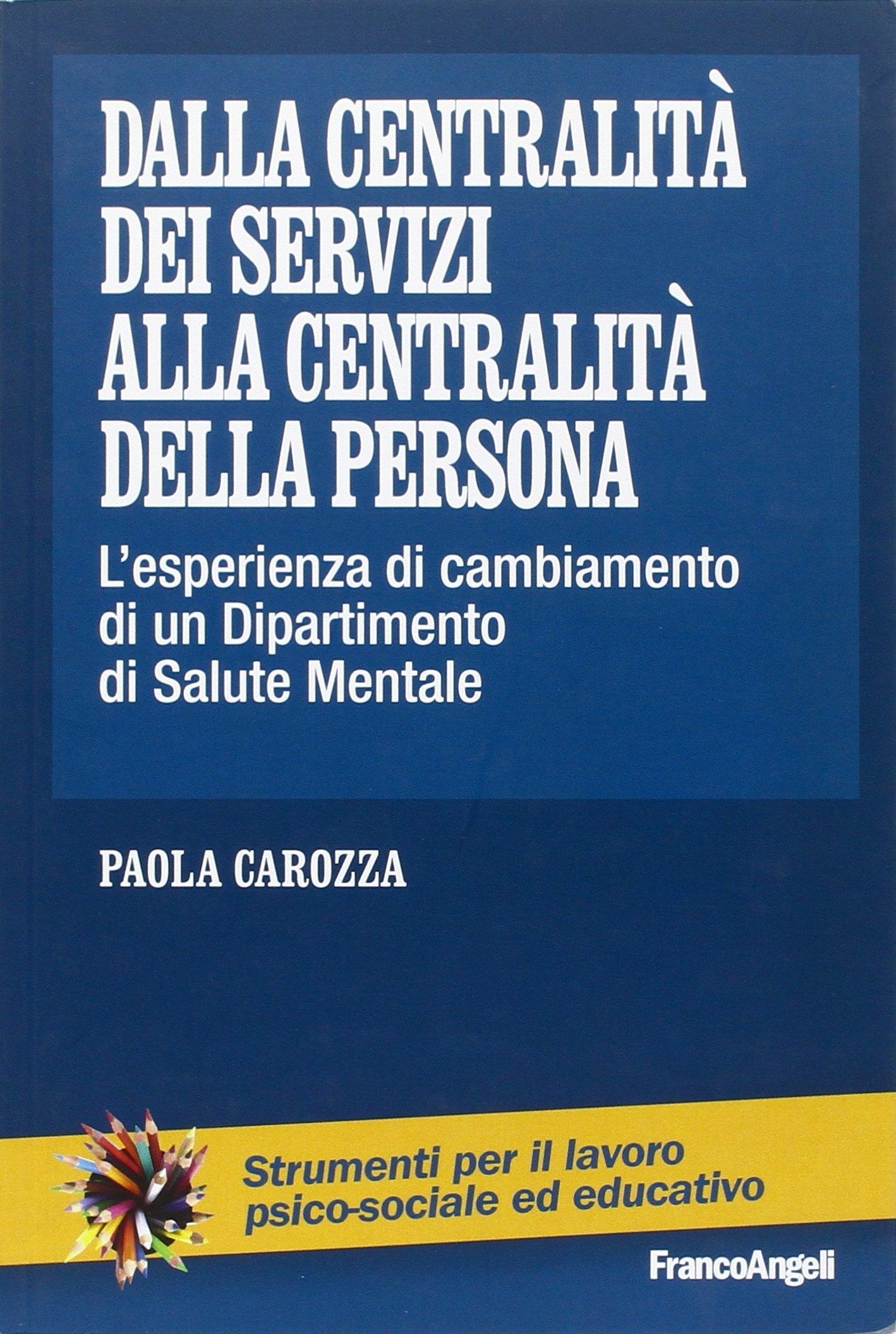 Dalla centralità dei servizi alla centralità della persona. L'esperienza di cambiamento di un dipartimento di salute mentale.