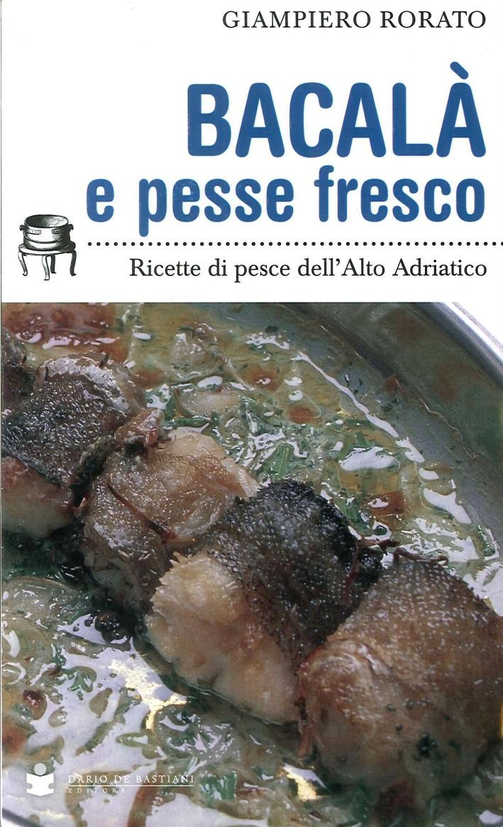 Bacalà e Pesse Fresco. Ricette di Pesce dell'Alto Adriatico