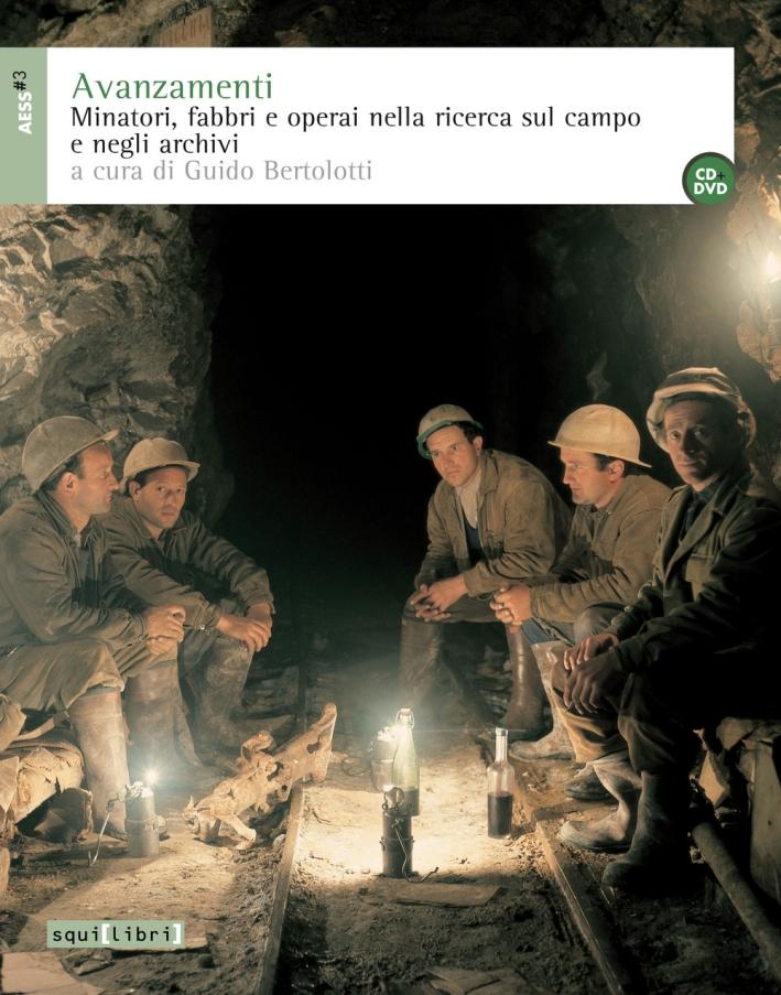 Avanzamenti. Minatori, fabbri e operai nella ricerca sul campo e negli archivi e DVD. Con CD Audio