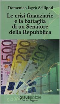 Le crisi finanziarie e la battaglia di un senatore della Repubblica