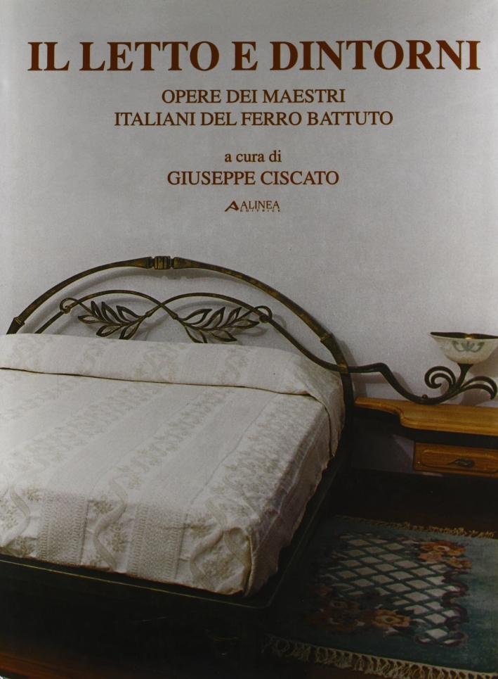 Il letto e Dintorni. Opere dei Maestri Italiani del Ferro Battuto.