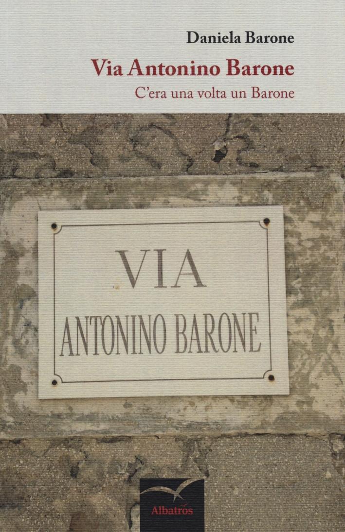 Via Antonino Barone. C'era una volta un barone